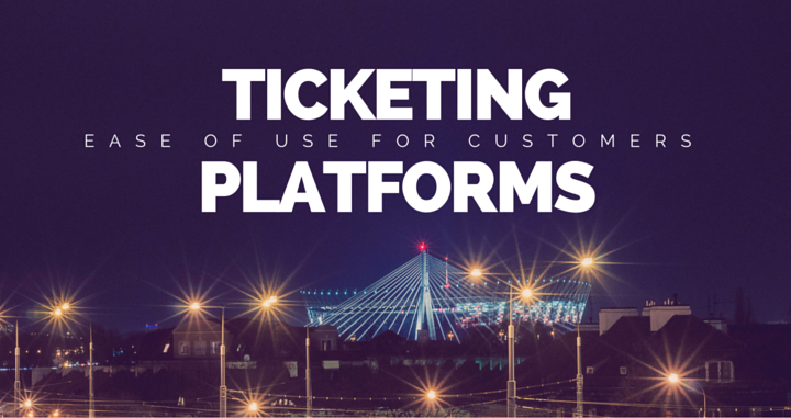 Ticket Platforms: Ease of Use for the Customer Platforms