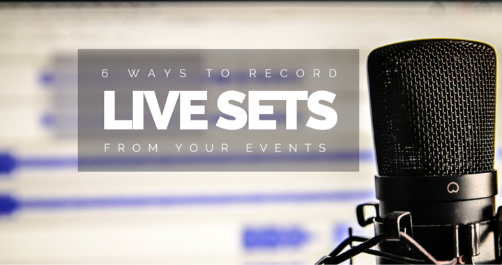 6 Ways To Record Live Sets From Your Event