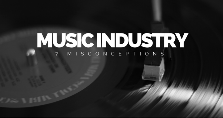 7 Common Misconceptions About The Music Industry